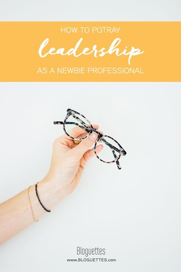 How to portray leadership as a newbie!- @bloguettes