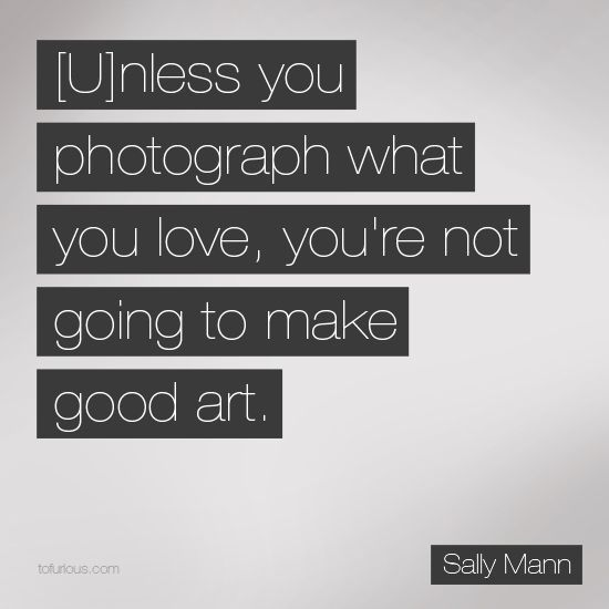 Photography Quotes Unless You Photograph What You Love You're Not Going To Make Good .