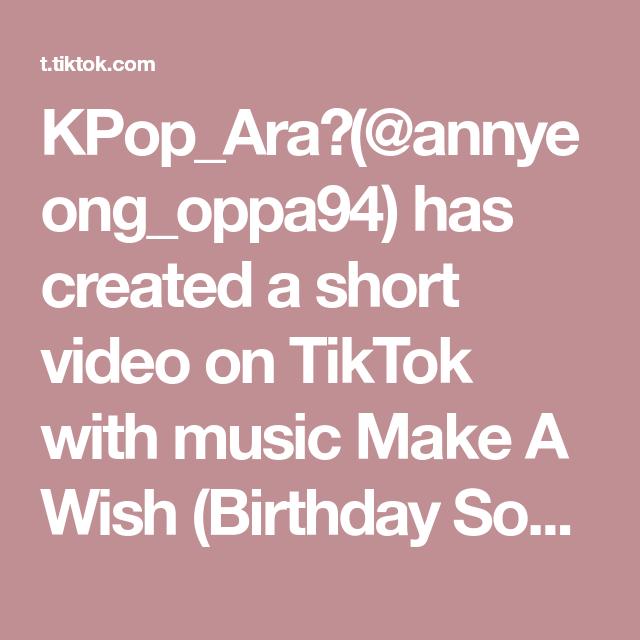 Kpop Ara Annyeong Oppa94 Has Created A Short Video On Tiktok With Music Make A Wish Birthday Song Anak Baik Selalu Inget Mama Haechan Nct Fyp Foryou