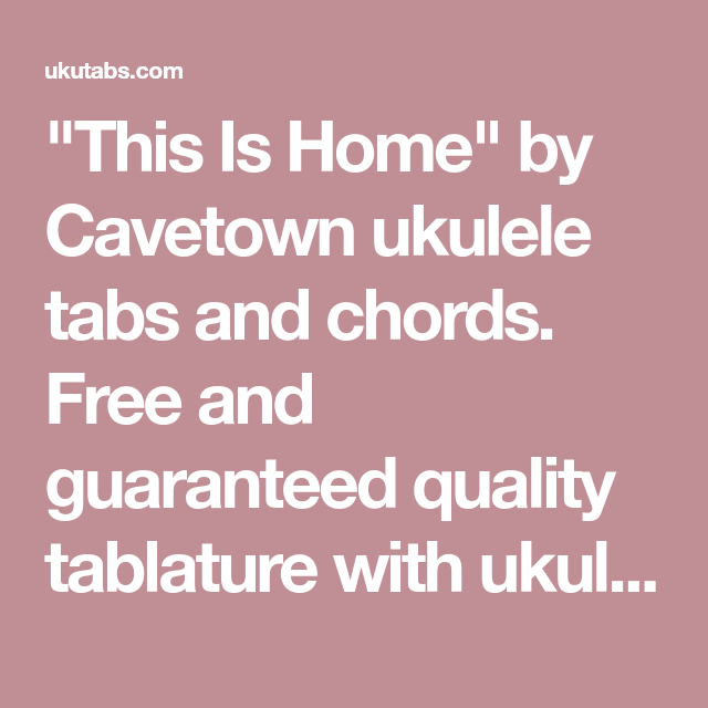 This Is Home By Cavetown Ukulele Tabs And Chords Free And Guaranteed Quality Tablature With Ukulele Chord Ukulele Chords Chart Ukulele Chords Ukulele Music