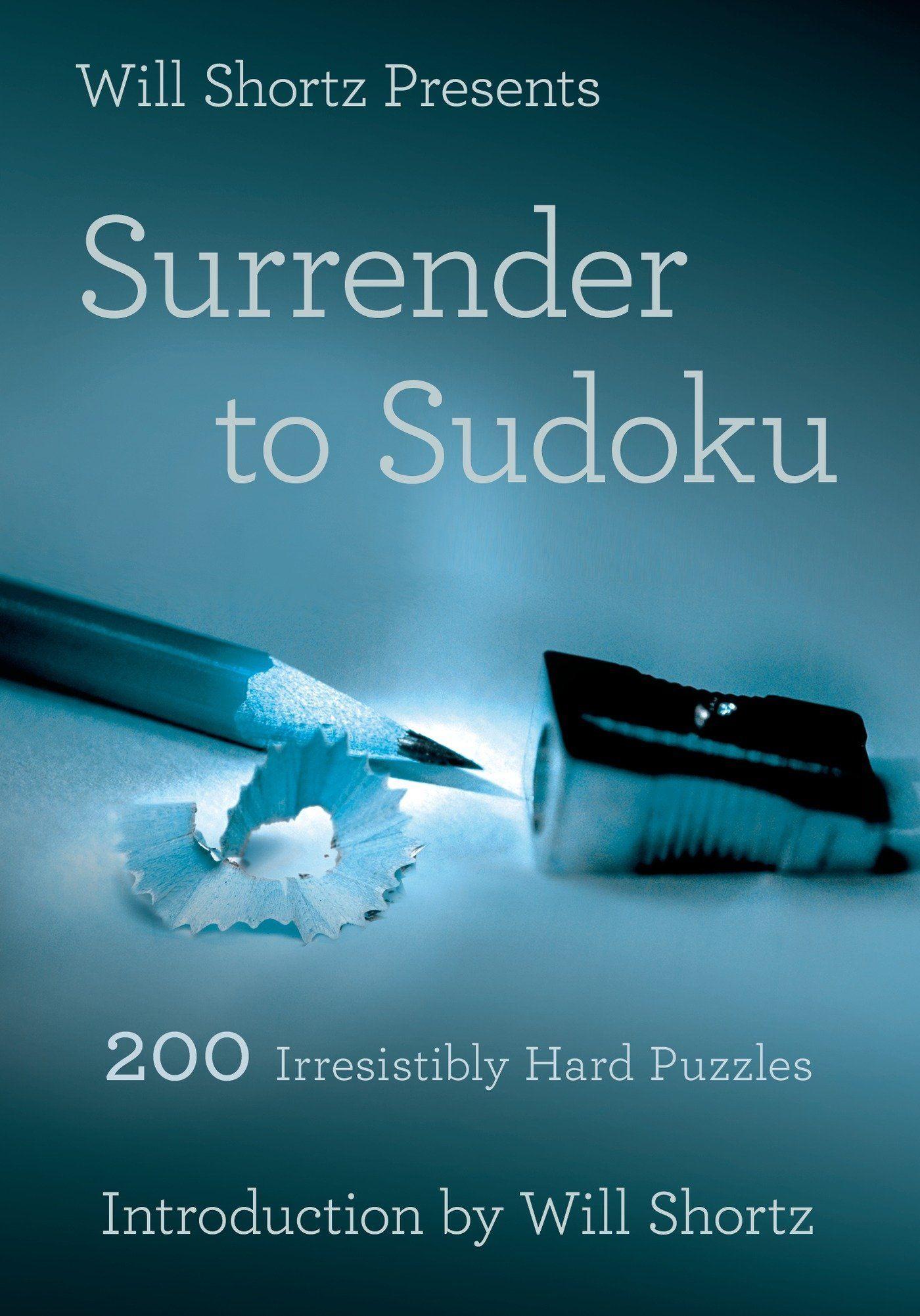 Will Shortz Presents Surrender to Sudoku: 200 Irresistibly Hard Puzzles (Will  Shortz Presents)