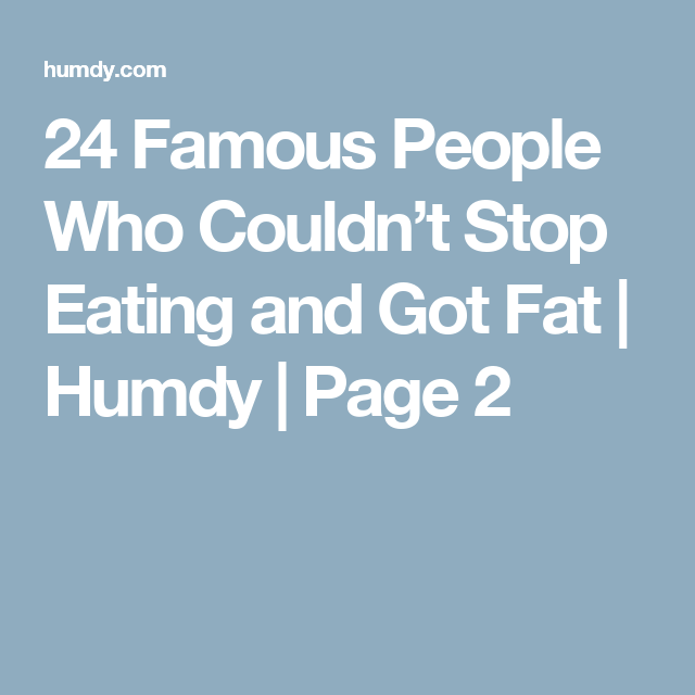 24 Famous People Who Couldn't Stop Eating and Got Fat | Humdy | Page 2