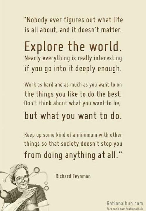Richard Feynman - Nobel winning physicist. Read his books of anecdotes 'Surely you're joking Mr Feynman' and 'What do you care what other people think'.
