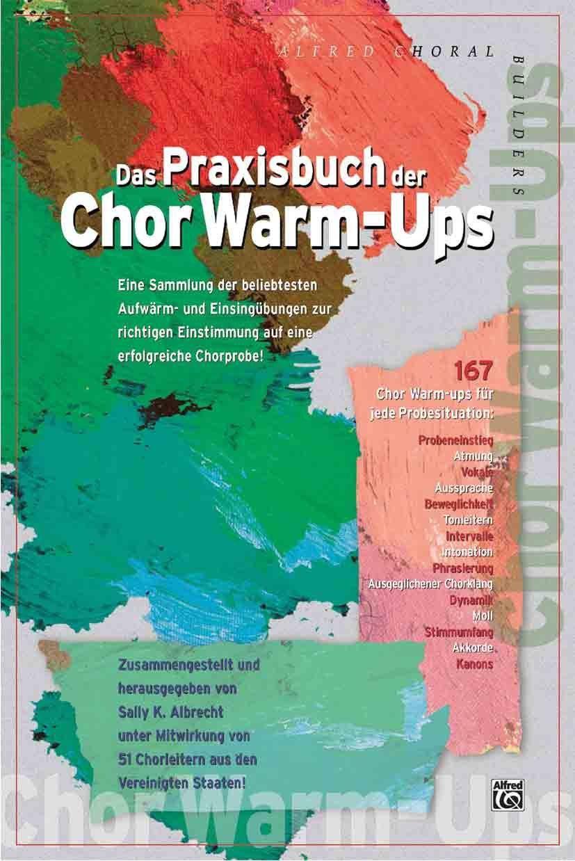 Das Praxisbuch der Chor Warm-Ups: Eine Sammlung der bewährtesten Aufwärm- und Einsingübungen zur richtigen Einstimmung auf eine erfolgreiche Chorprobe: Amazon.de: Sally K. Albrecht: Bücher