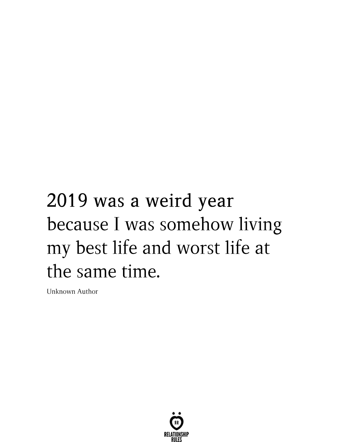 2019 Was A Weird Year Because I Was Somehow Living My Best Life And Worst Life At The Same Time #wordstolivequotes