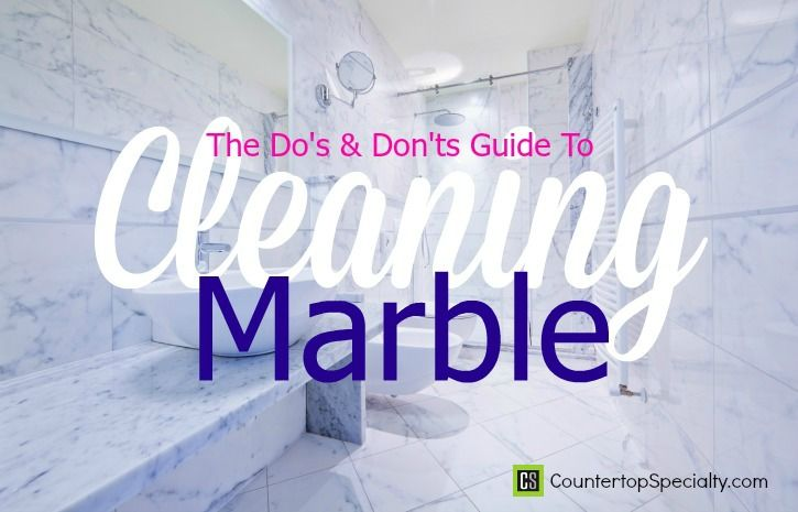 Marble Cleaning Do S Don Ts Guide Countertop Specialty Cleaning Marble Floors Cleaning Marble Marble Countertops Bathroom