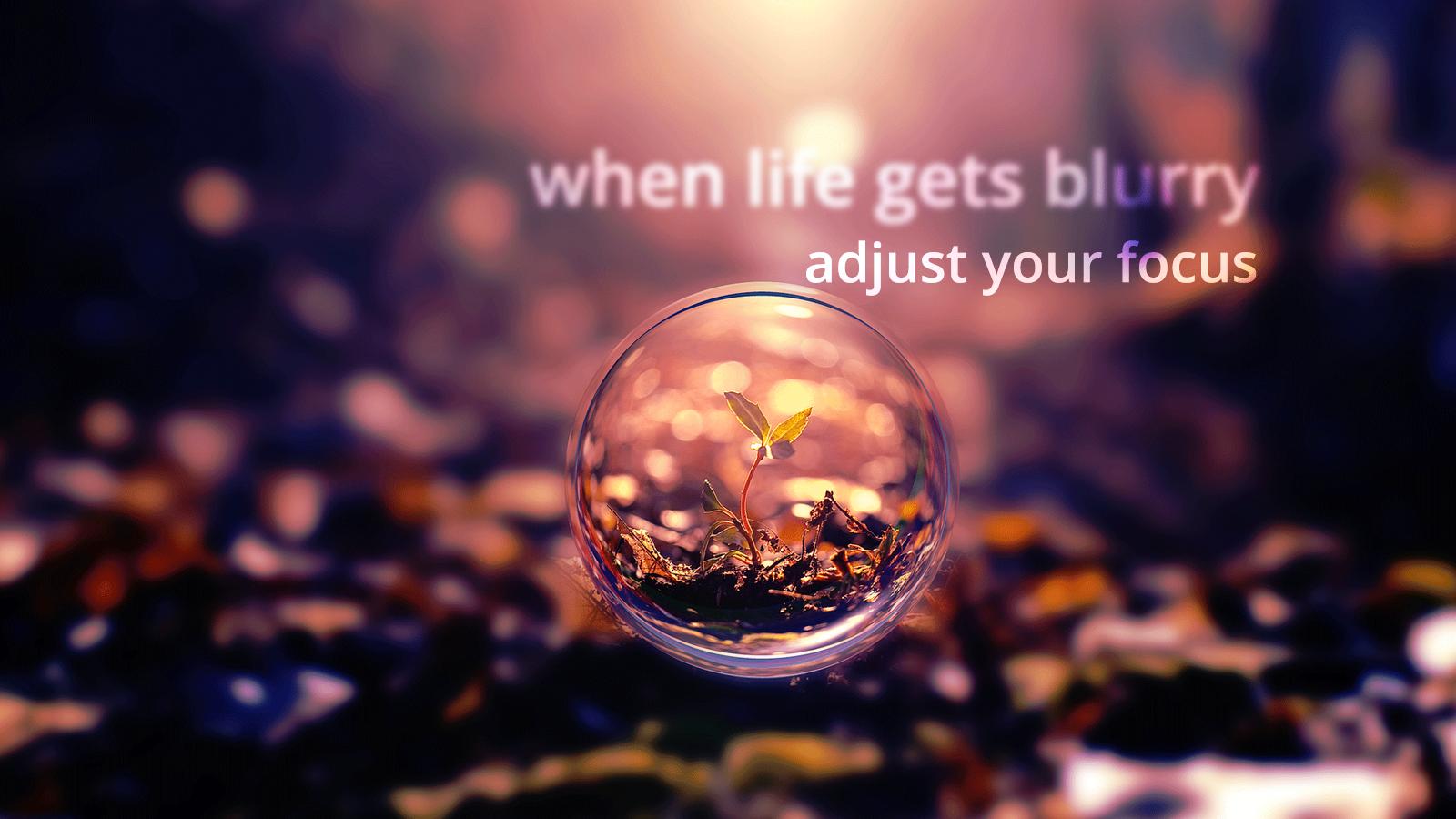When Life Gets Blurry Adjust Your Focus Focus Life Blurry Adjust Wallpaper Desktop Modified Akilva Photography Wallpaper Bubbles Wallpaper Hd Wallpaper