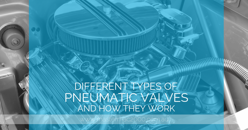 Different Types of Pneumatic Valves and How They Work