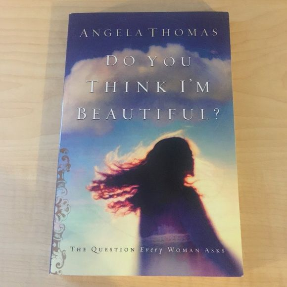 Do You Think I'm Beautiful? By Angela Thomas A title like this leads a reader to think that this will be a book about body image. However, it's more about understanding beauty and acceptance in the context of God's unconditional love, a poignant message that many women will appreciate. Other