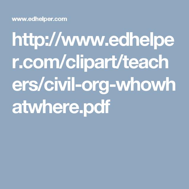 http://www.edhelper.com/clipart/teachers/civil-org-whowhatwhere.pdf ...