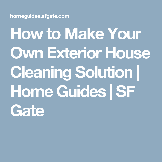 How To Make Your Own Exterior House Cleaning Solution