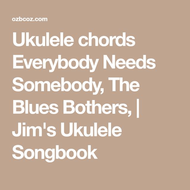 Ukulele Chords Everybody Needs Somebody The Blues Bothers Jims
