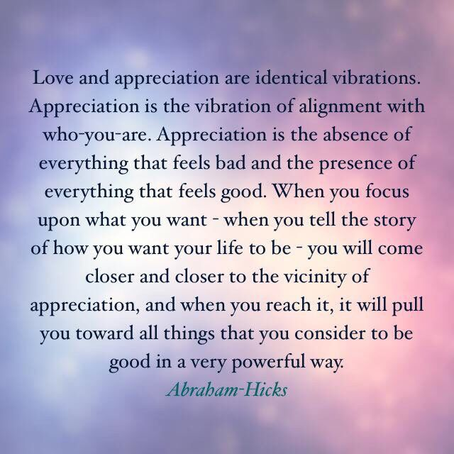 Love and appreciation are identical vibrations. | Abraham ...