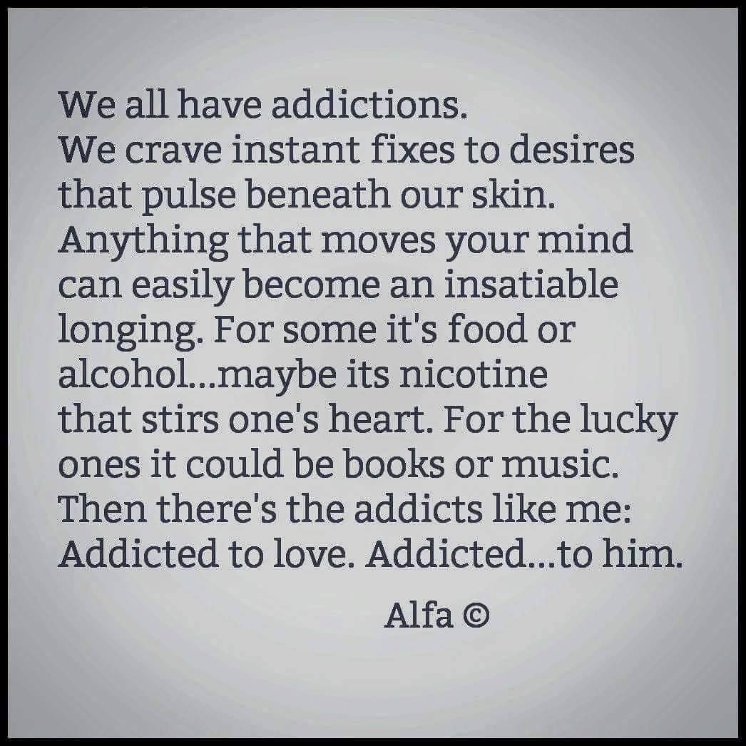 Addicted. But not to him.