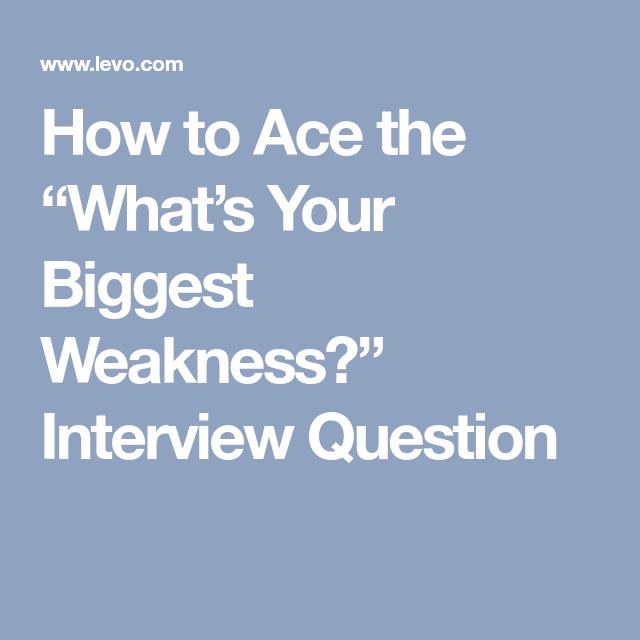 interview questions biggest weakness