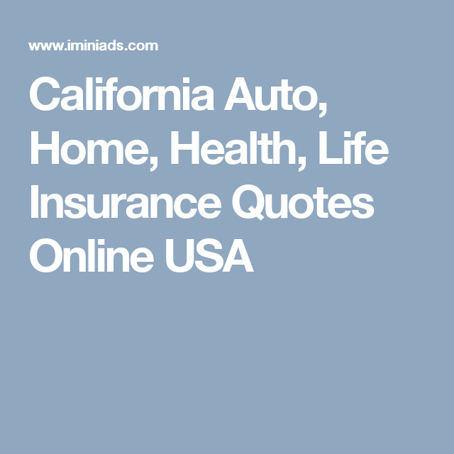 California Auto, Home, Health, Life Insurance Quotes Online USA