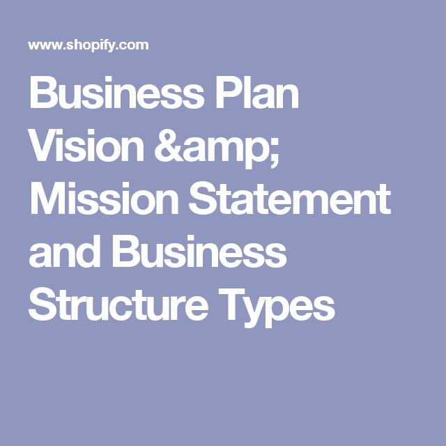 Business Plan Vision Mission Statement And Business Structure