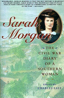 The real diary of Sarah Morgan, a young woman from a wealthy Baton Rouge family during the Civil War. What a life she had!