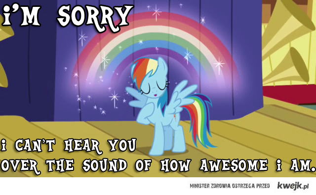 I can't hear you over my awesomeness!!!! :D