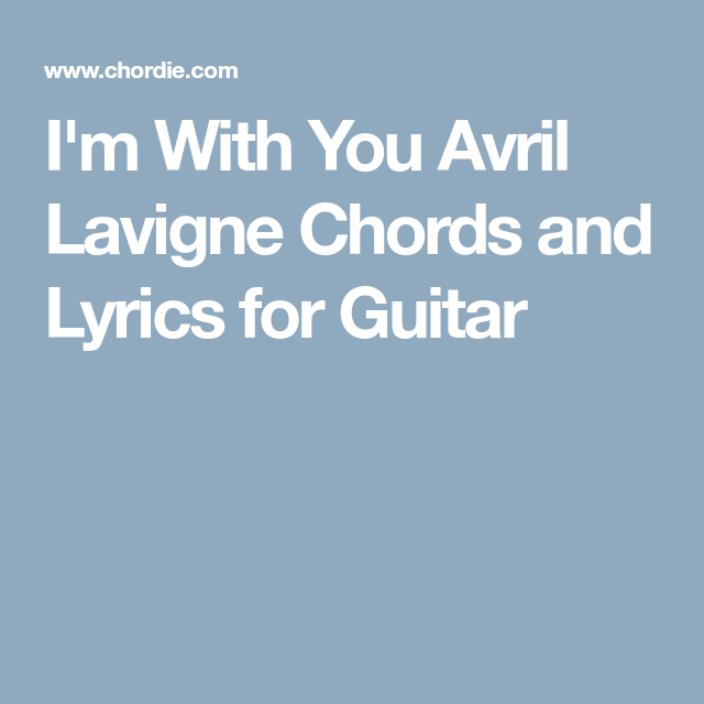 I\'m With You Avril Lavigne Chords and Lyrics for Guitar | General ...