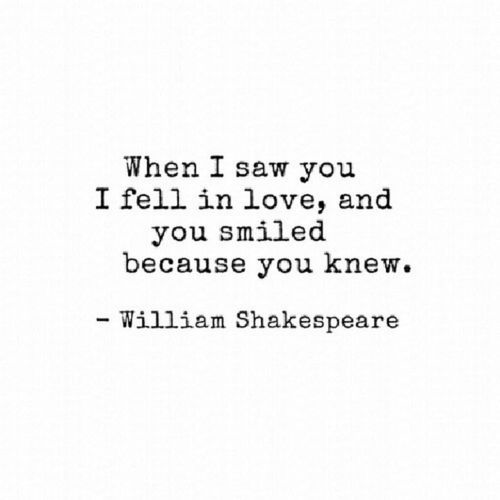 When I saw you, I fell in love and you smiled because you knew. --William  Shakespeare | Falling in love quotes, Quotes, Words quotes