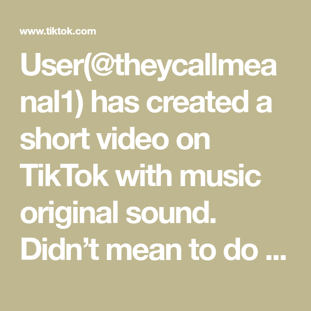 User Theycallmeanal1 Has Created A Short Video On Tiktok With Music Original Sound Didn T Mean To Do That Fyp Viral Fa My Love Love You The Originals