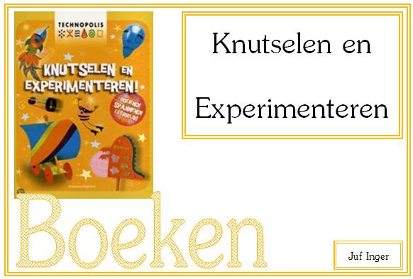 Knutselen en Experimenteren - Juf Inger