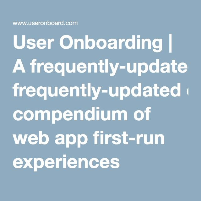 User Onboarding   A frequently-updated compendium of web app first-run experiences