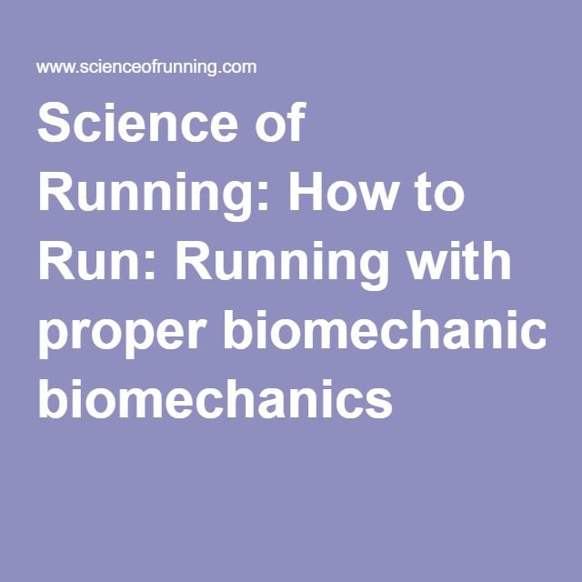 Science of Running: How to Run: Running with proper biomechanics