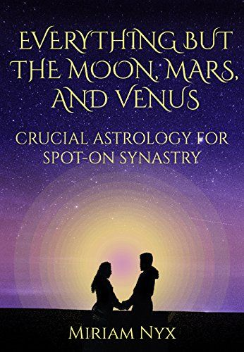 Everything But the Moon, Mars, and Venus: Crucial Astrolo