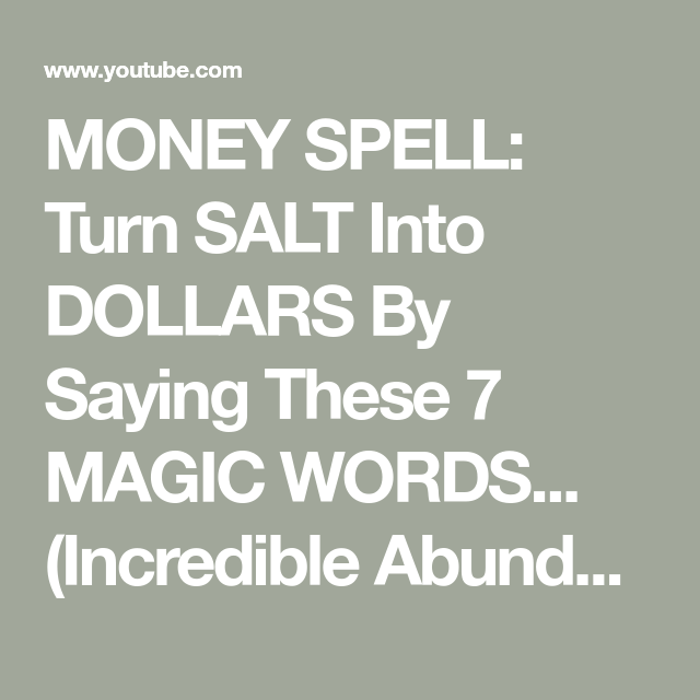 MONEY SPELL: Turn SALT Into DOLLARS By Saying These 7 MAGIC WORDS... (Incredible Abundance) - YouTube #moneyspell
