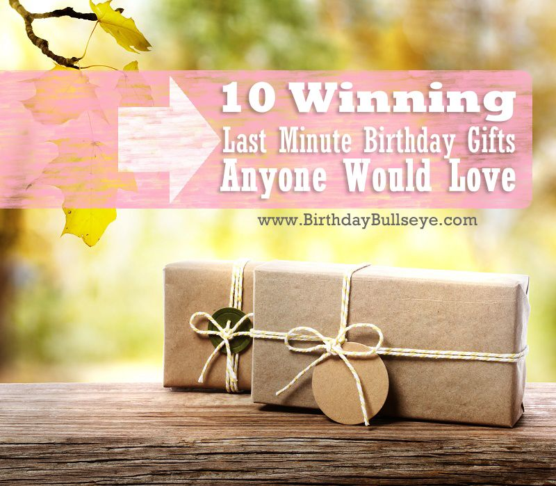 10 Winning Last Minute Birthday Gifts Anyone Would Love