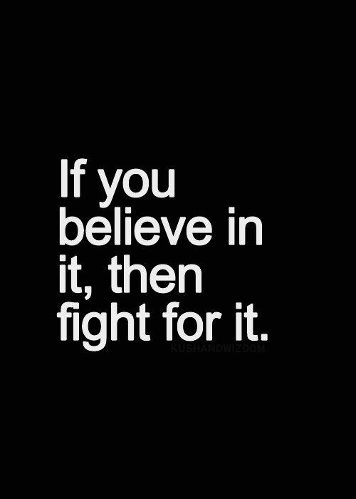 If You Believe In It Then Fight For It 3 Self Help And Thoughts