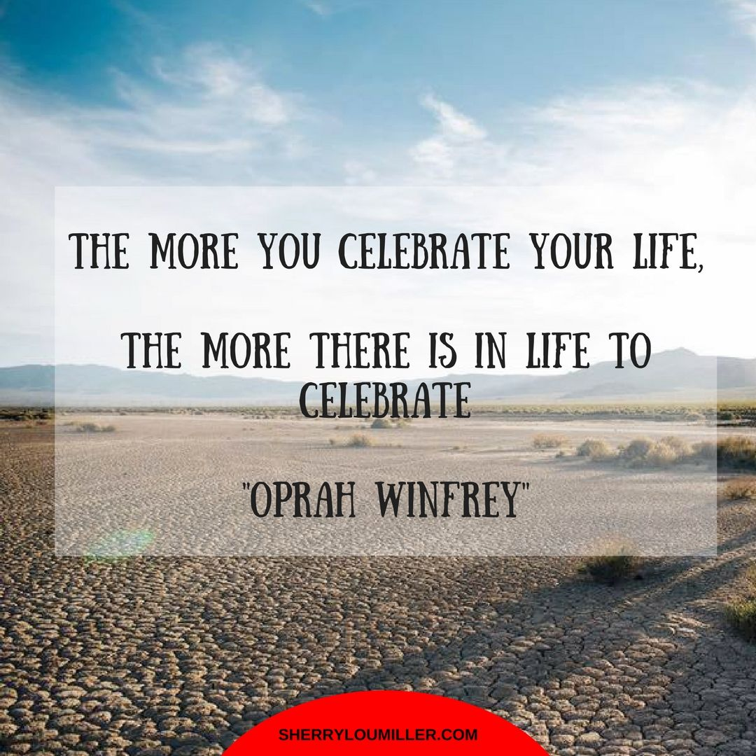 Celebrate Life Quotes Oprah Winfrey Quotes Celebrate Life Quotes Life Lessons