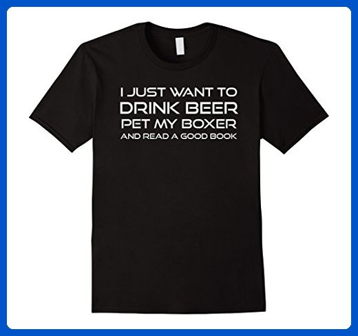 Mens I Just Want To Drink Beer Pet My Boxer Read Good Book Shirt Small Black - Food and drink shirts (*Amazon Partner-Link)
