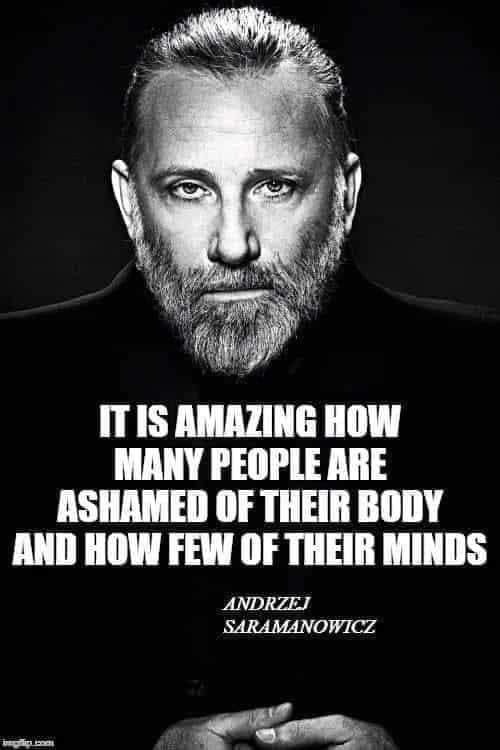 Its amazing how many people are ashamed of their body and how few of their mind