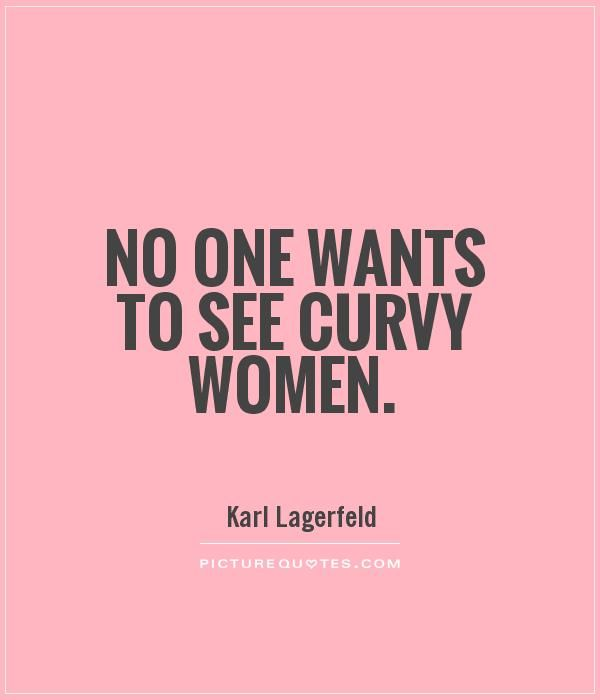No One Wants To See Curvy Women Picture Quotes Just Saying