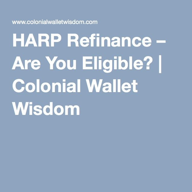 HARP Refinance – Are You Eligible? | Colonial Wallet Wisdom