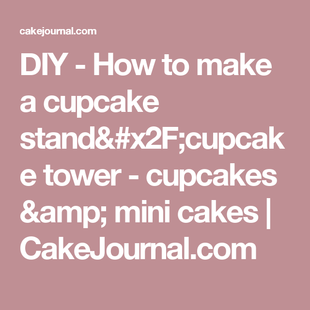 DIY - How to make a cupcake stand/cupcake tower - cupcakes & mini cakes   CakeJournal.com
