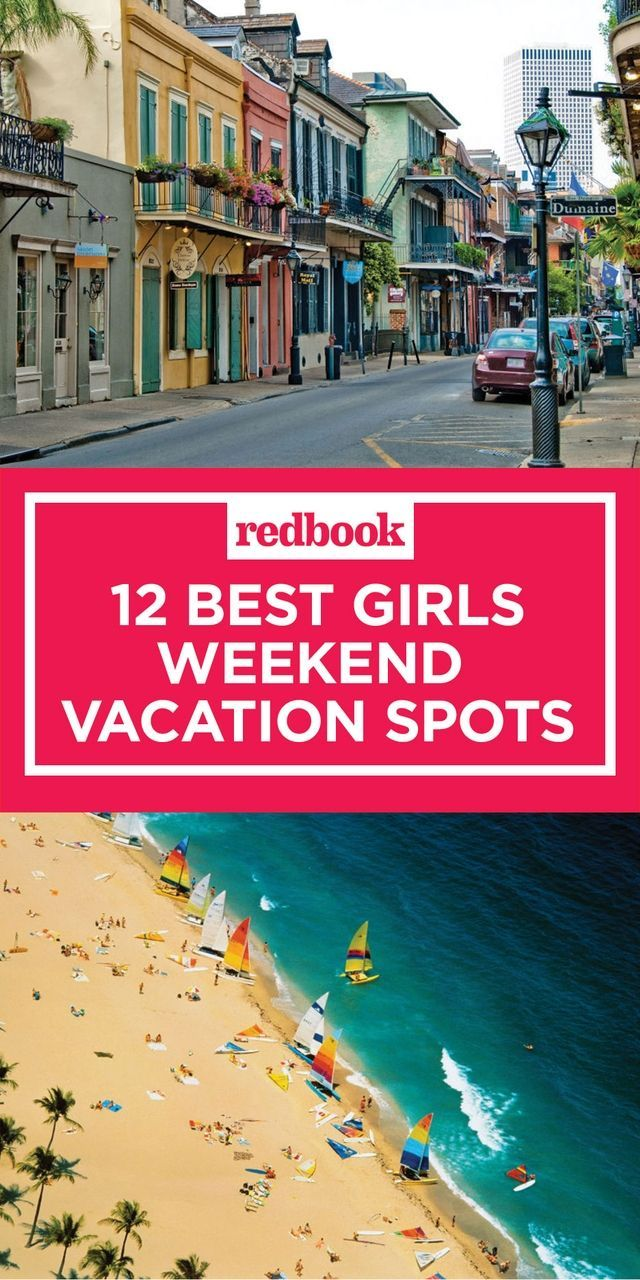 15 of the best getaways for a girls weekend | trips | vacation