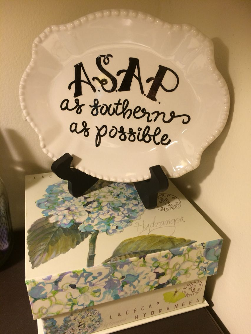 ASAP as southern as possible. Lauren's Plates and Paints personal order.