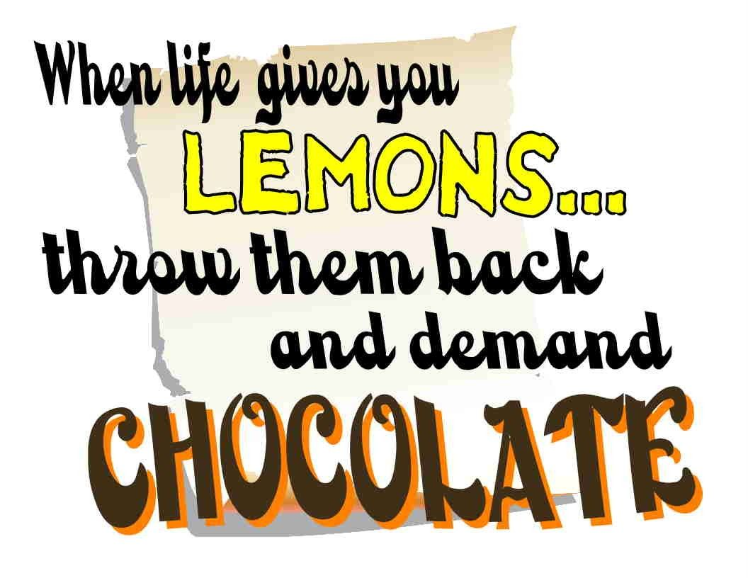 WHEN LIFE GIVES YOU LEMONS . . . THROW THEM BACK AND