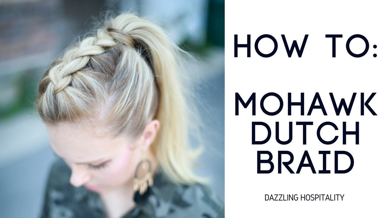 How to easy mohawk dutch braid youtube hair and beauty in