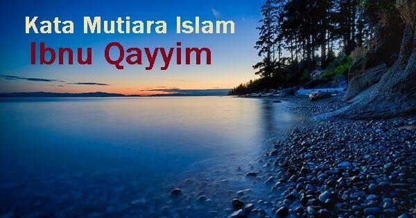 Artikel Ini Berisi Beberapa Kata Kata Bijak Islam Dari Ibnu Qayyim