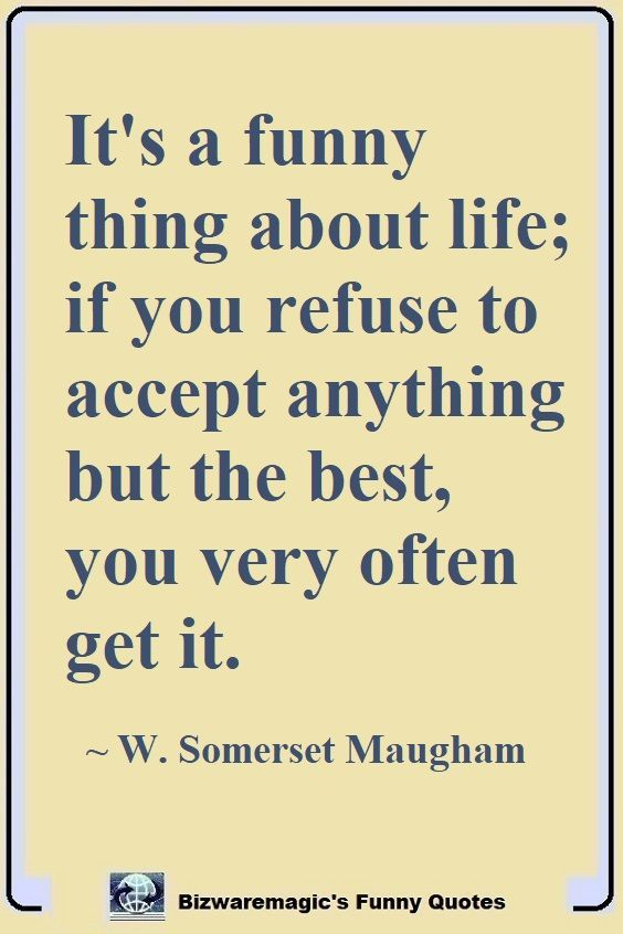Its A Funny Thing About Life If You Refuse To Accept Anything But The Best