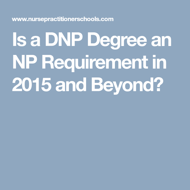 Is A Dnp Degree An Np Requirement In 2015 And Beyond Nurse