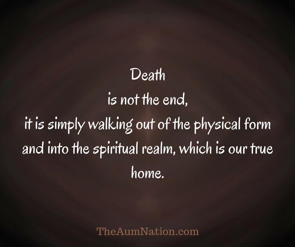 Death Is Not The End It Is Simply Walking Out Of The Physical