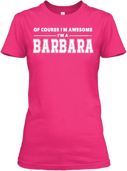 Of Course I'm Awesome, I'm Barbara ! Heliconia Women's T-Shirt Front