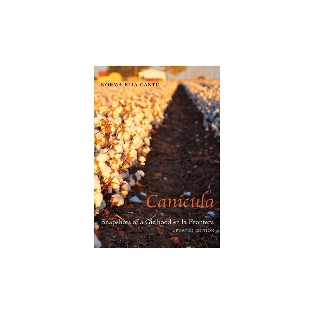 Canícula : Snapshots of a Girlhood En La Frontera (Updated) (Paperback) (Norma Elia Cantu)