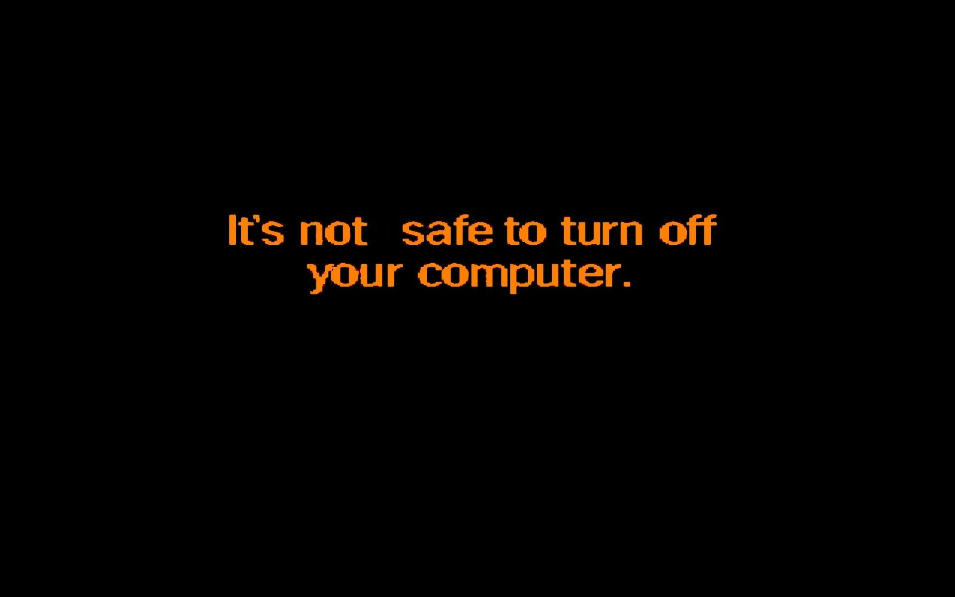 Black Background With It S Not Safe To Turn Off Your Computer Windows 98 Minimalism 1080p Wallpaper Hdwallpaper Desktop Turn Off Turn Ons Computer